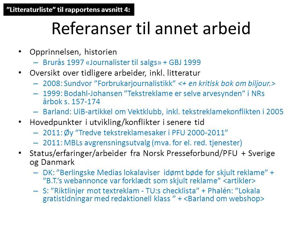 Referanser til annet arbeid • Opprinnelsen, historien – Brurås 1997 «Journalister til salgs» + GBJ 1999 • Oversikt over tidligere arbeider, inkl.