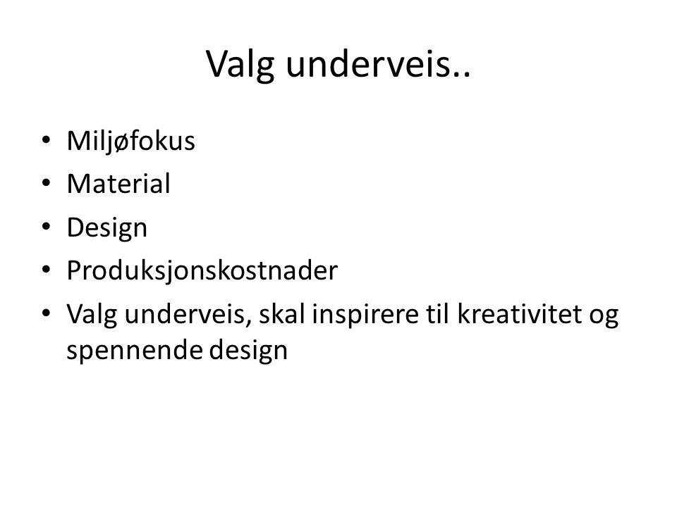 Valg underveis.. • Miljøfokus • Material • Design • Produksjonskostnader • Valg underveis, skal inspirere til kreativitet og spennende design
