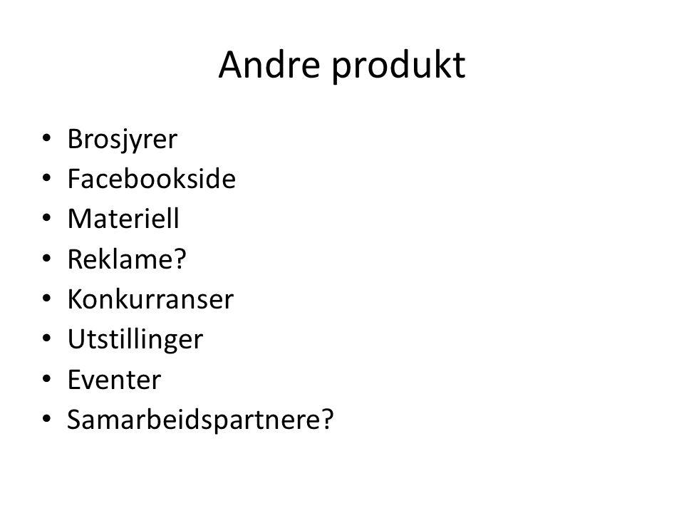 Andre produkt • Brosjyrer • Facebookside • Materiell • Reklame? • Konkurranser • Utstillinger • Eventer • Samarbeidspartnere?