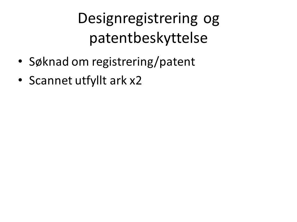 Designregistrering og patentbeskyttelse • Søknad om registrering/patent • Scannet utfyllt ark x2