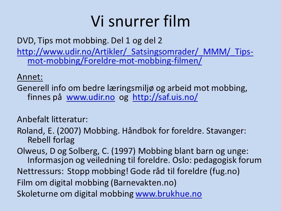 Vi snurrer film DVD, Tips mot mobbing. Del 1 og del 2 http://www.udir.no/Artikler/_Satsingsomrader/_MMM/_Tips- mot-mobbing/Foreldre-mot-mobbing-filmen