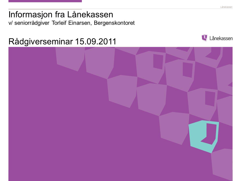 Lånekassen Informasjon fra Lånekassen v/ seniorrådgiver Torleif Einarsen, Bergenskontoret Rådgiverseminar 15.09.2011