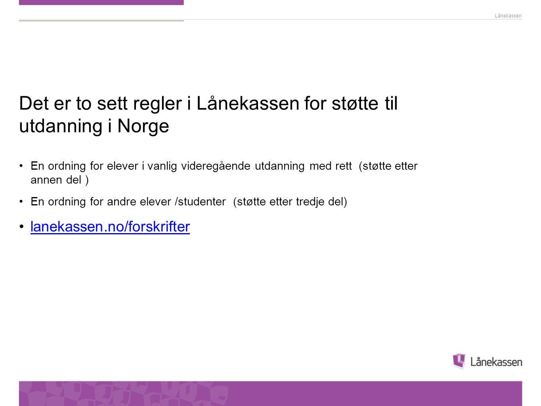 Lånekassen Det er to sett regler i Lånekassen for støtte til utdanning i Norge •En ordning for elever i vanlig videregående utdanning med rett (støtte