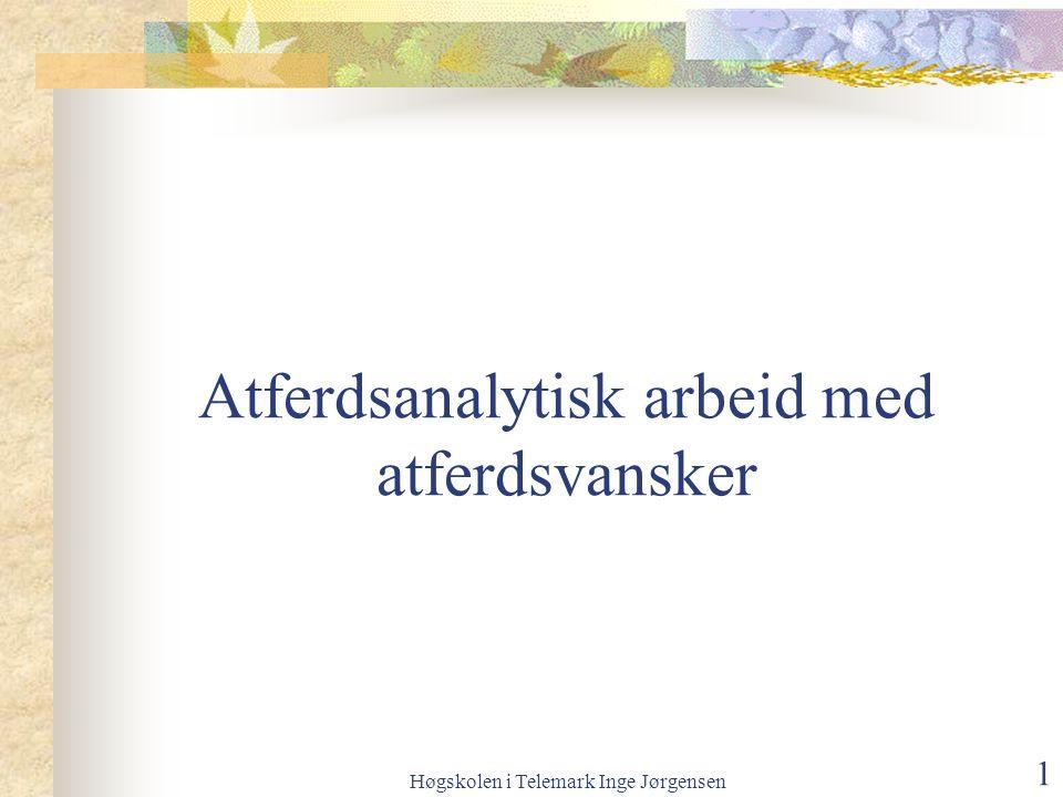Høgskolen i Telemark Inge Jørgensen 1 Atferdsanalytisk arbeid med atferdsvansker