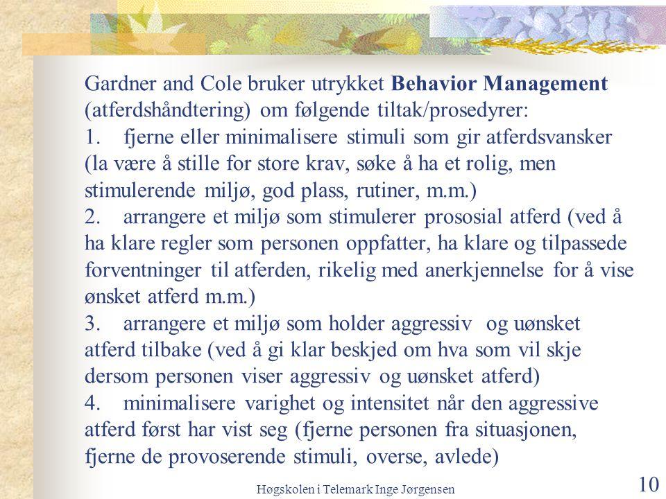 Høgskolen i Telemark Inge Jørgensen 10 Gardner and Cole bruker utrykket Behavior Management (atferdshåndtering) om følgende tiltak/prosedyrer: 1.