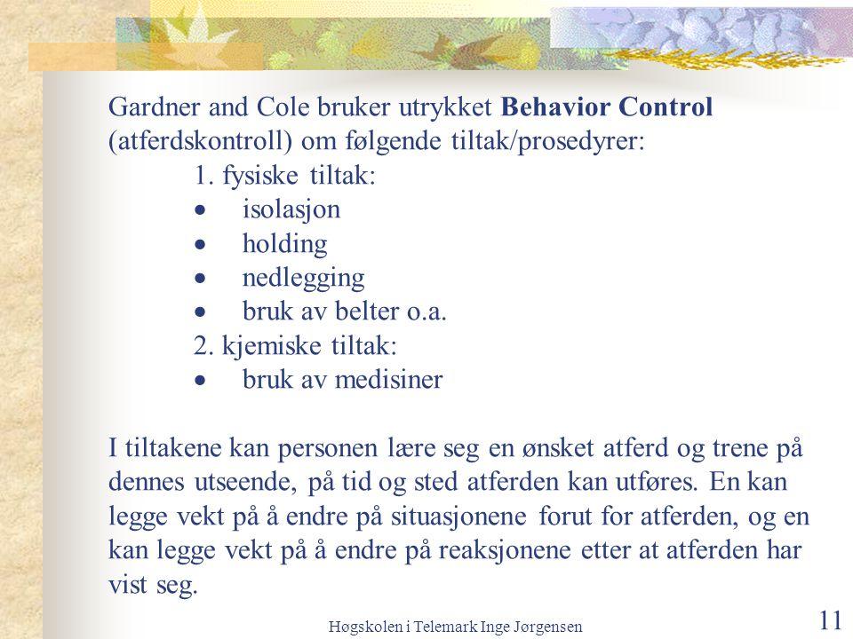 Høgskolen i Telemark Inge Jørgensen 11 Gardner and Cole bruker utrykket Behavior Control (atferdskontroll) om følgende tiltak/prosedyrer: 1.