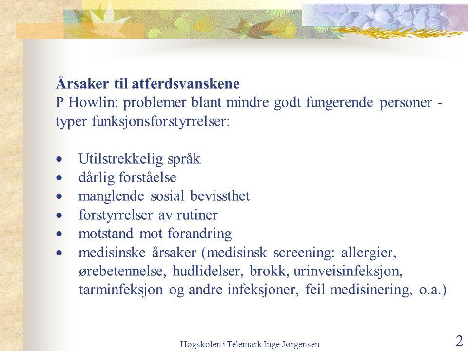 Høgskolen i Telemark Inge Jørgensen 3 Andre årsaker (Gardner and Cole):  høyt støynivå i miljøet  overbefolkning - dårlig fysisk plass  store krav til utføring av ønsket atferd  aggressive modeller God plass og rikt miljø reduserer uønsket atferd