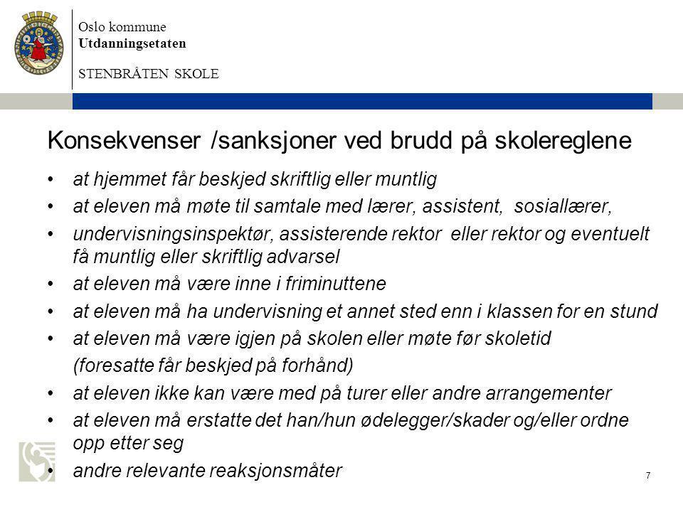 Oslo kommune Utdanningsetaten STENBRÅTEN SKOLE 7 Konsekvenser /sanksjoner ved brudd på skolereglene •at hjemmet får beskjed skriftlig eller muntlig •a