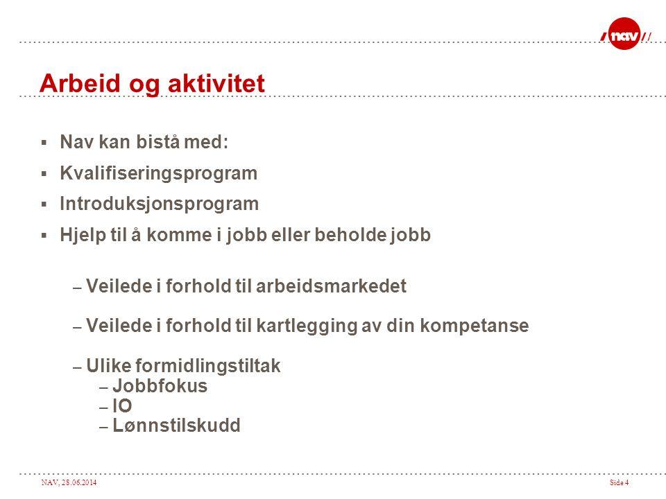 NAV, 28.06.2014Side 4 Arbeid og aktivitet  Nav kan bistå med:  Kvalifiseringsprogram  Introduksjonsprogram  Hjelp til å komme i jobb eller beholde