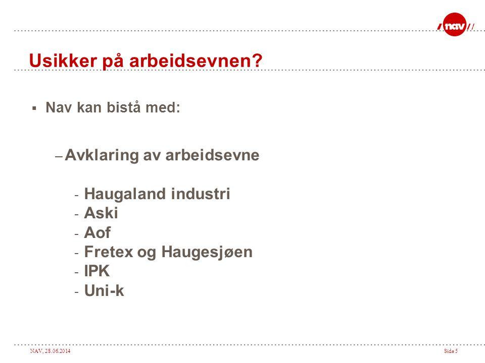 NAV, 28.06.2014Side 5 Usikker på arbeidsevnen?  Nav kan bistå med: – Avklaring av arbeidsevne - Haugaland industri - Aski - Aof - Fretex og Haugesjøe