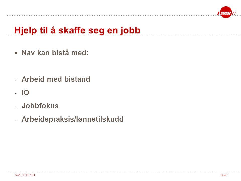 NAV, 28.06.2014Side 7 Hjelp til å skaffe seg en jobb  Nav kan bistå med: - Arbeid med bistand - IO - Jobbfokus - Arbeidspraksis/lønnstilskudd
