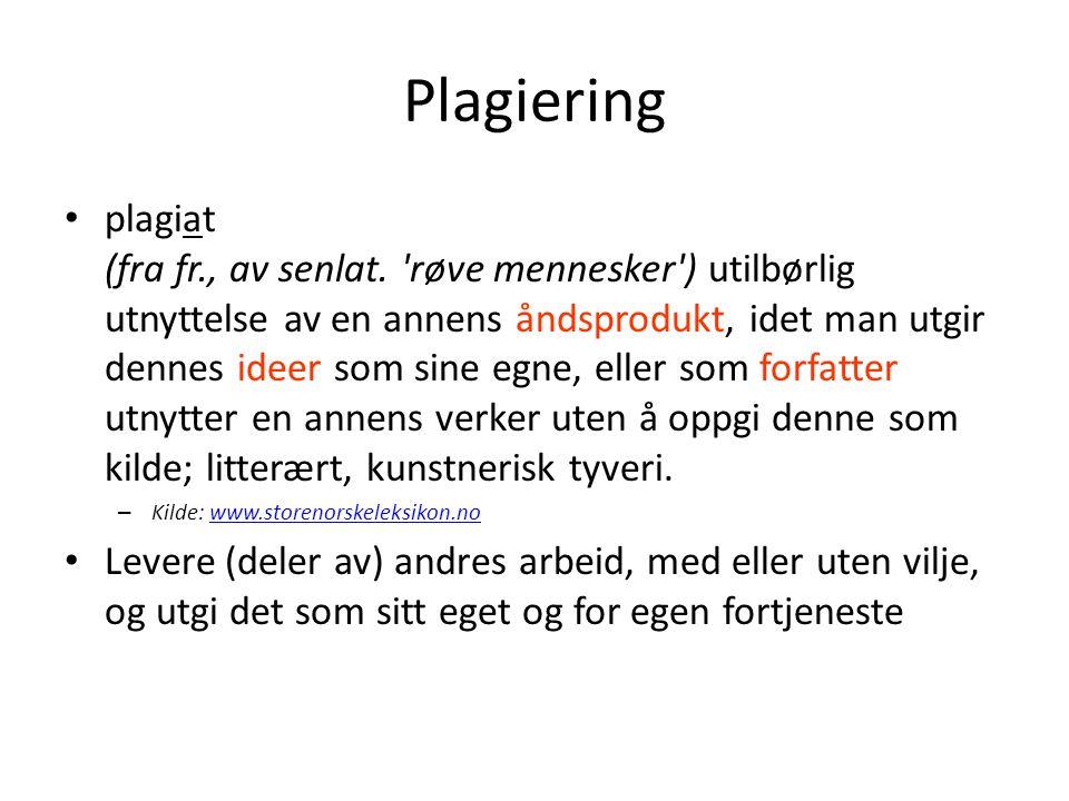 Plagiering • plagiat (fra fr., av senlat. 'røve mennesker') utilbørlig utnyttelse av en annens åndsprodukt, idet man utgir dennes ideer som sine egne,