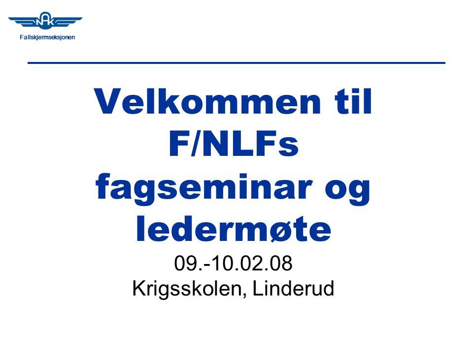 Fallskjermseksjonen Velkommen til F/NLFs fagseminar og ledermøte 09.-10.02.08 Krigsskolen, Linderud