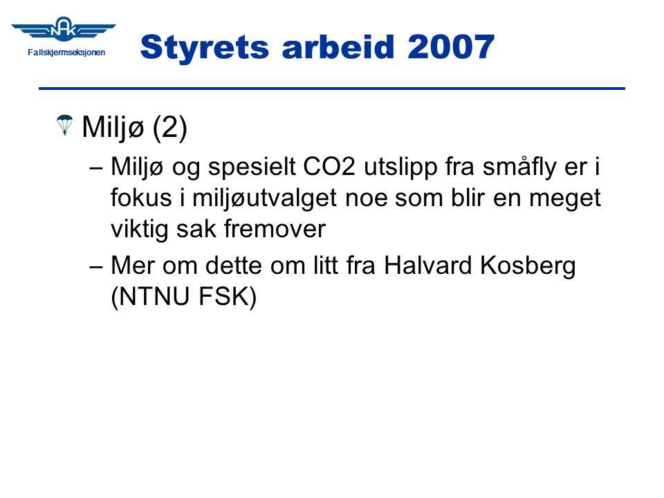 Fallskjermseksjonen Styrets arbeid 2007 Miljø (2) –Miljø og spesielt CO2 utslipp fra småfly er i fokus i miljøutvalget noe som blir en meget viktig sak fremover –Mer om dette om litt fra Halvard Kosberg (NTNU FSK)