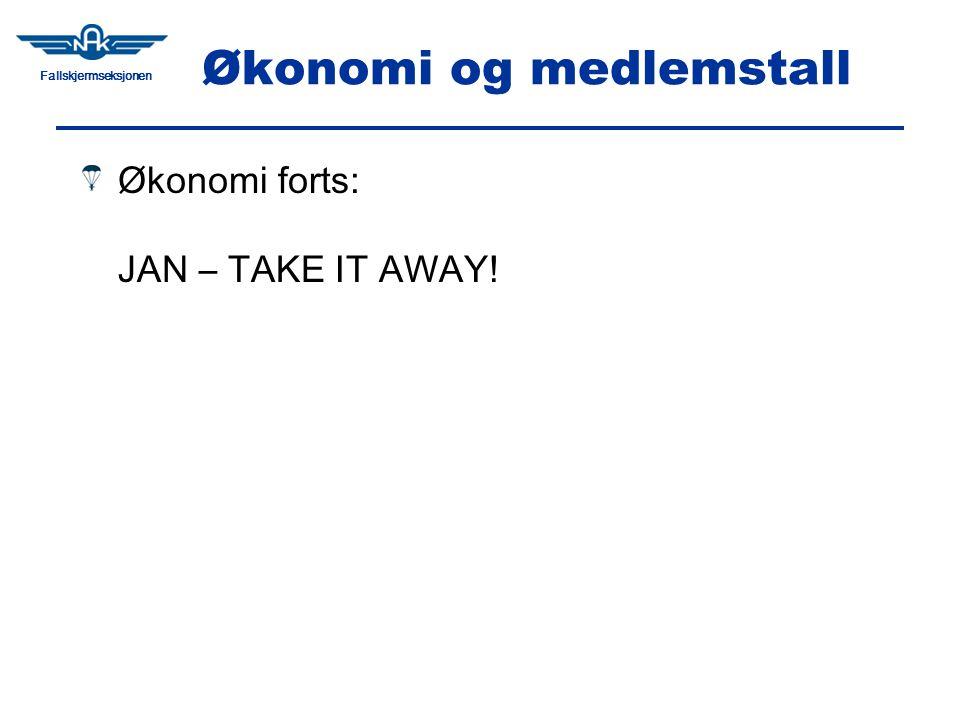 Fallskjermseksjonen Økonomi og medlemstall Økonomi forts: JAN – TAKE IT AWAY!
