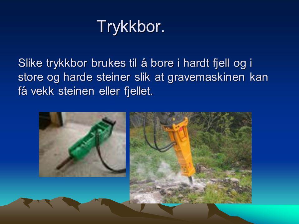Trykkbor. Slike trykkbor brukes til å bore i hardt fjell og i store og harde steiner slik at gravemaskinen kan få vekk steinen eller fjellet. Trykkbor
