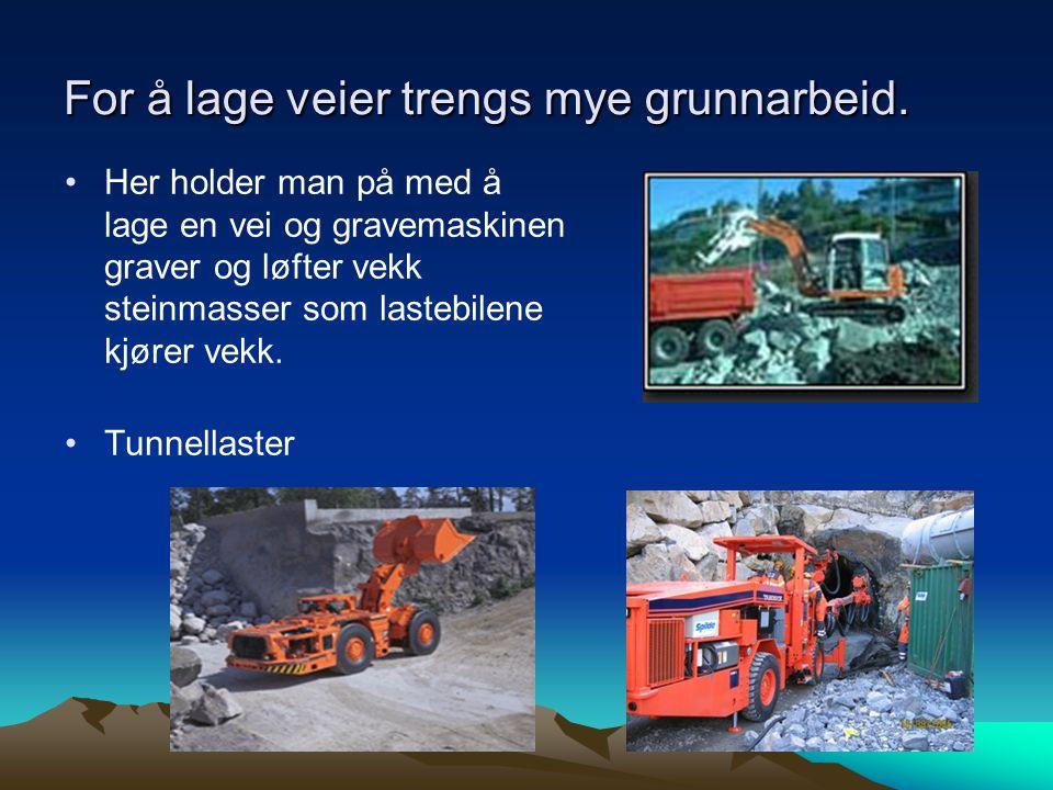 For å lage veier trengs mye grunnarbeid. •Her holder man på med å lage en vei og gravemaskinen graver og løfter vekk steinmasser som lastebilene kjøre