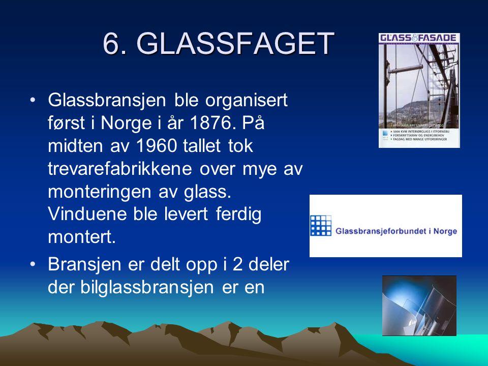 6. GLASSFAGET •Glassbransjen ble organisert først i Norge i år 1876. På midten av 1960 tallet tok trevarefabrikkene over mye av monteringen av glass.
