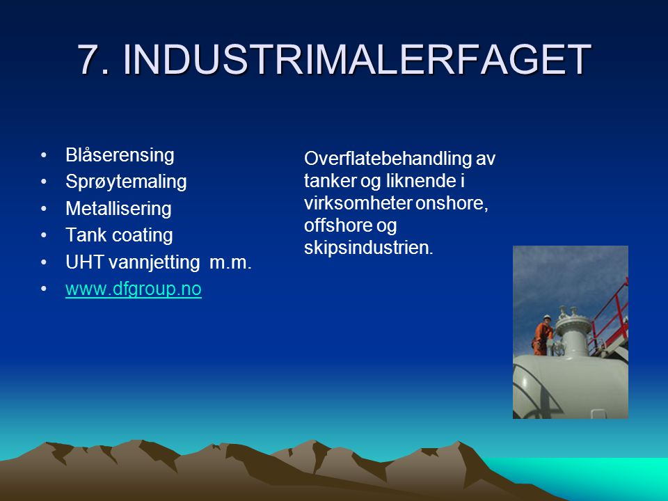7. INDUSTRIMALERFAGET •Blåserensing •Sprøytemaling •Metallisering •Tank coating •UHT vannjetting m.m. •www.dfgroup.nowww.dfgroup.no Overflatebehandlin