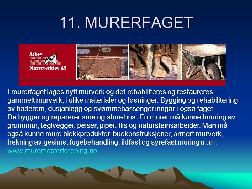 11. MURERFAGET I murerfaget lages nytt murverk og det rehabiliteres og restaureres gammelt murverk, i ulike materialer og løsninger. Bygging og rehabi