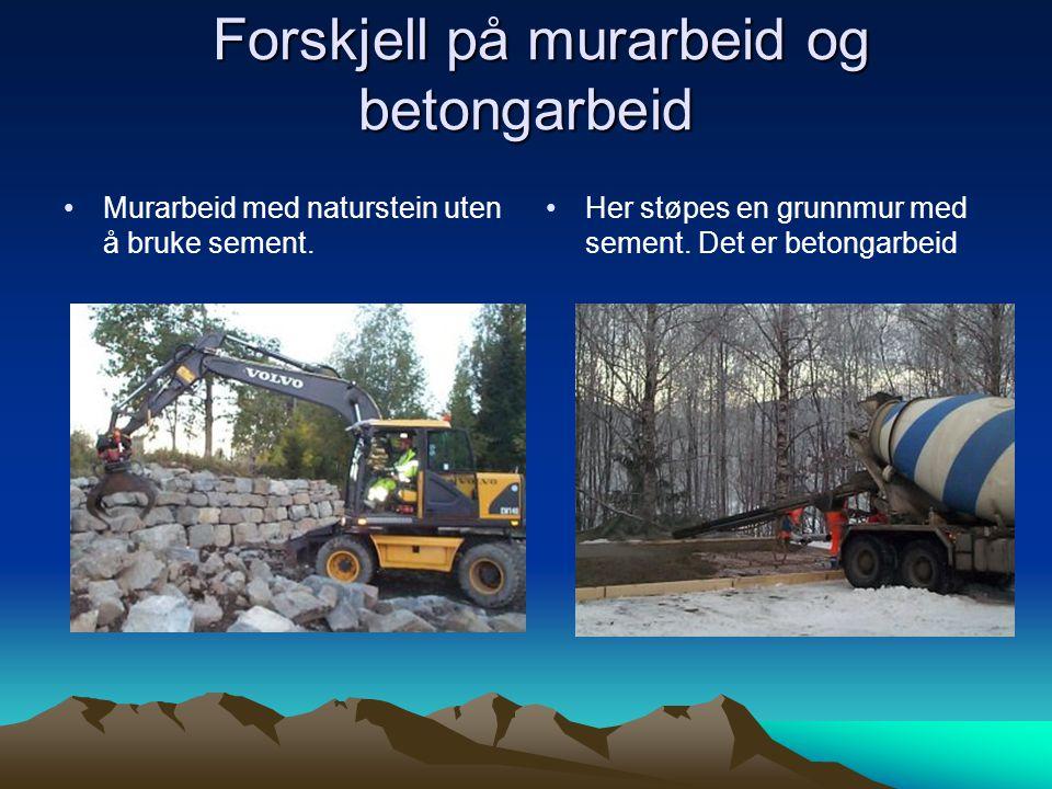 Forskjell på murarbeid og betongarbeid Forskjell på murarbeid og betongarbeid •Murarbeid med naturstein uten å bruke sement. • •Her støpes en grunnmur