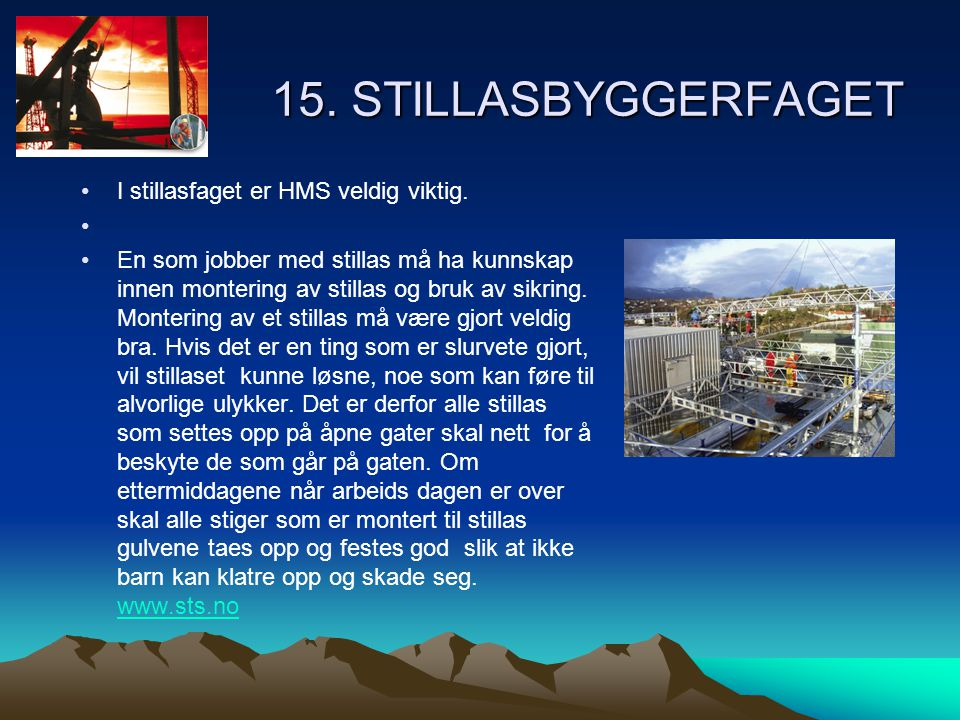 15. STILLASBYGGERFAGET •I stillasfaget er HMS veldig viktig. • •En som jobber med stillas må ha kunnskap innen montering av stillas og bruk av sikring