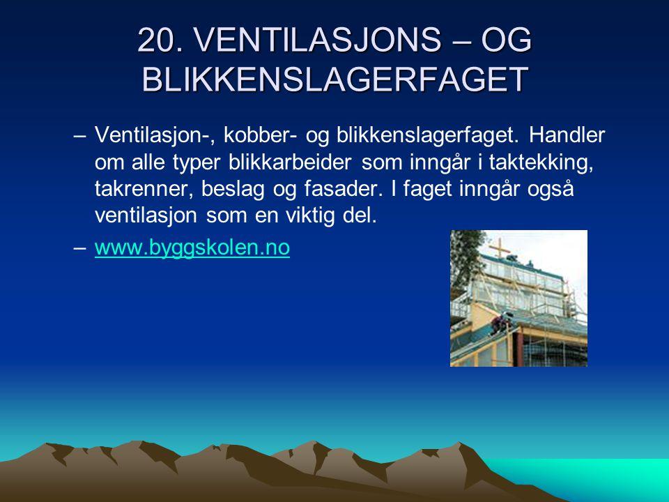 20.VENTILASJONS – OG BLIKKENSLAGERFAGET –Ventilasjon-, kobber- og blikkenslagerfaget.