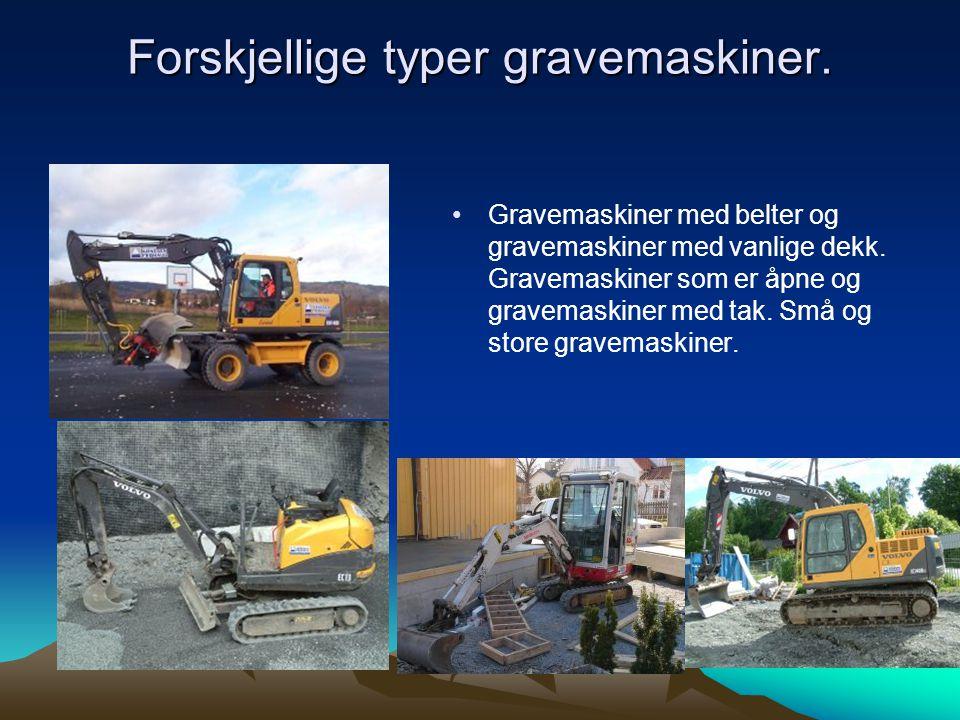 Forskjellige typer gravemaskiner. • •Gravemaskiner med belter og gravemaskiner med vanlige dekk. Gravemaskiner som er åpne og gravemaskiner med tak. S