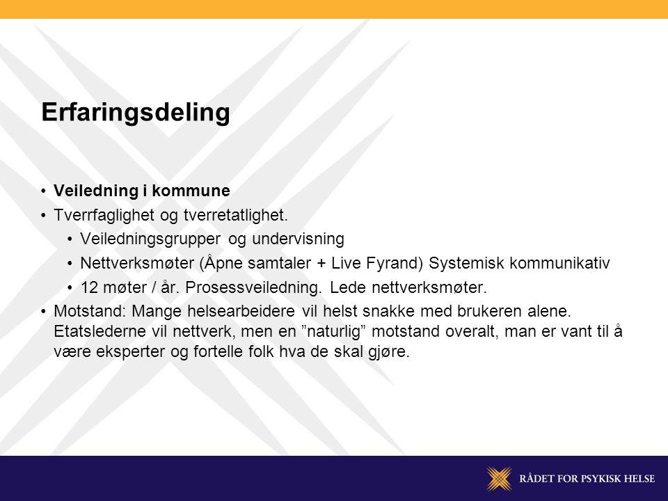 Erfaringsdeling •Veiledning i kommune •Tverrfaglighet og tverretatlighet.