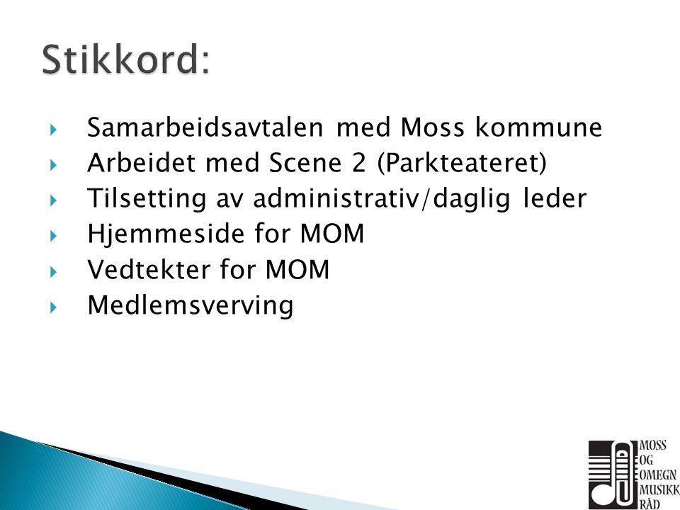  Samarbeidsavtalen med Moss kommune  Arbeidet med Scene 2 (Parkteateret)  Tilsetting av administrativ/daglig leder  Hjemmeside for MOM  Vedtekter for MOM  Medlemsverving
