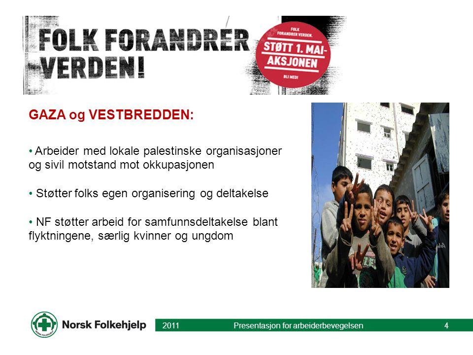 GAZA og VESTBREDDEN: • Arbeider med lokale palestinske organisasjoner og sivil motstand mot okkupasjonen • Støtter folks egen organisering og deltakelse • NF støtter arbeid for samfunnsdeltakelse blant flyktningene, særlig kvinner og ungdom 2011 Presentasjon for arbeiderbevegelsen4