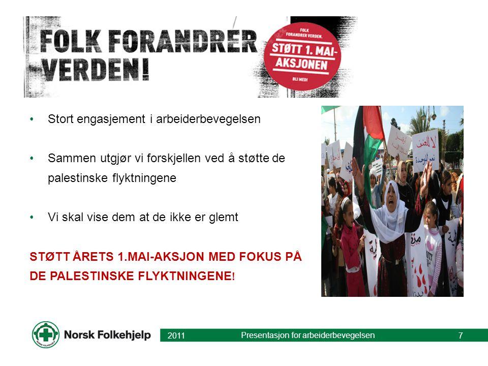 •Stort engasjement i arbeiderbevegelsen •Sammen utgjør vi forskjellen ved å støtte de palestinske flyktningene •Vi skal vise dem at de ikke er glemt STØTT ÅRETS 1.MAI-AKSJON MED FOKUS PÅ DE PALESTINSKE FLYKTNINGENE .