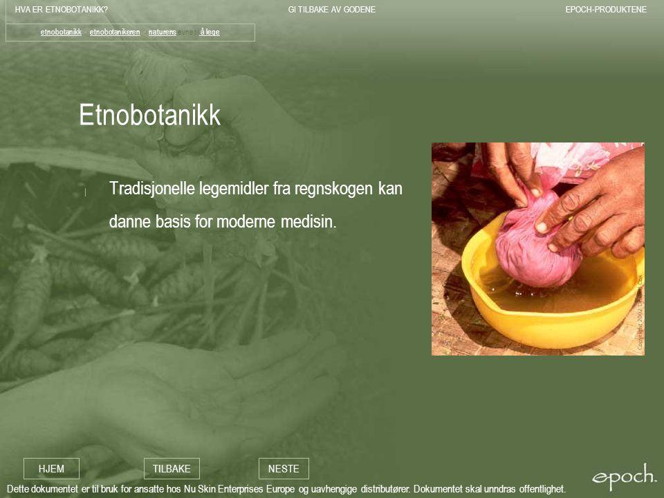 HVA ER ETNOBOTANIKK?GI TILBAKE AV GODENEEPOCH-PRODUKTENE HJEMTILBAKENESTE Dette dokumentet er til bruk for ansatte hos Nu Skin Enterprises Europe og uavhengige distributører.