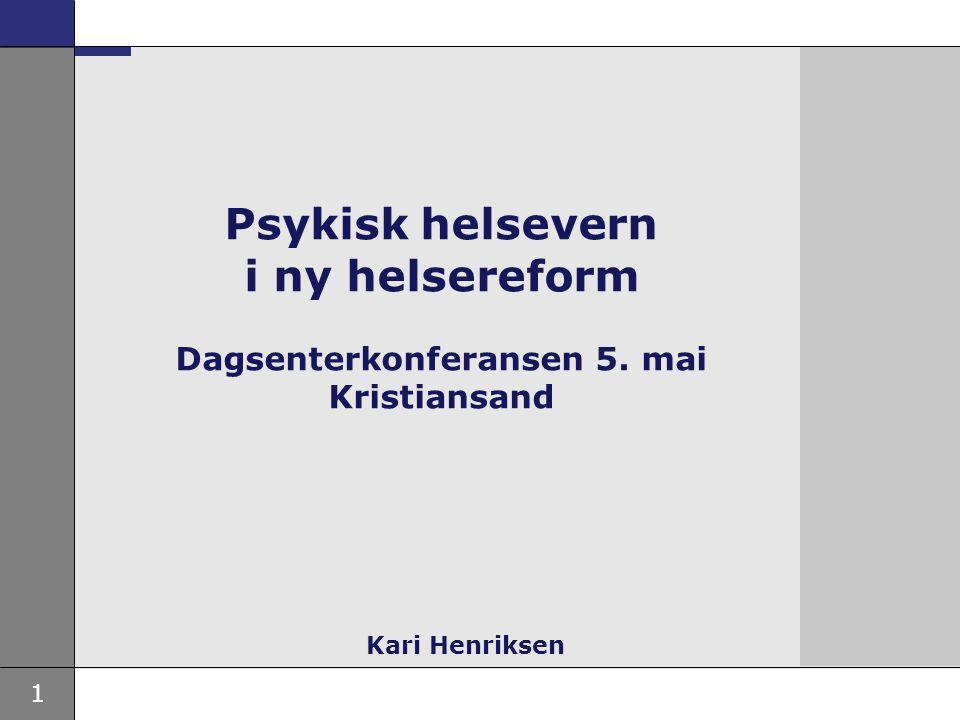 1 Psykisk helsevern i ny helsereform Dagsenterkonferansen 5. mai Kristiansand Kari Henriksen