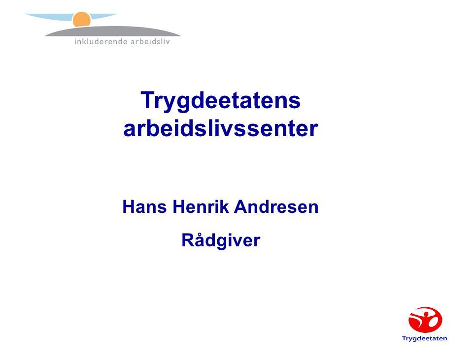 Trygdeetatens arbeidslivssenter Hans Henrik Andresen Rådgiver
