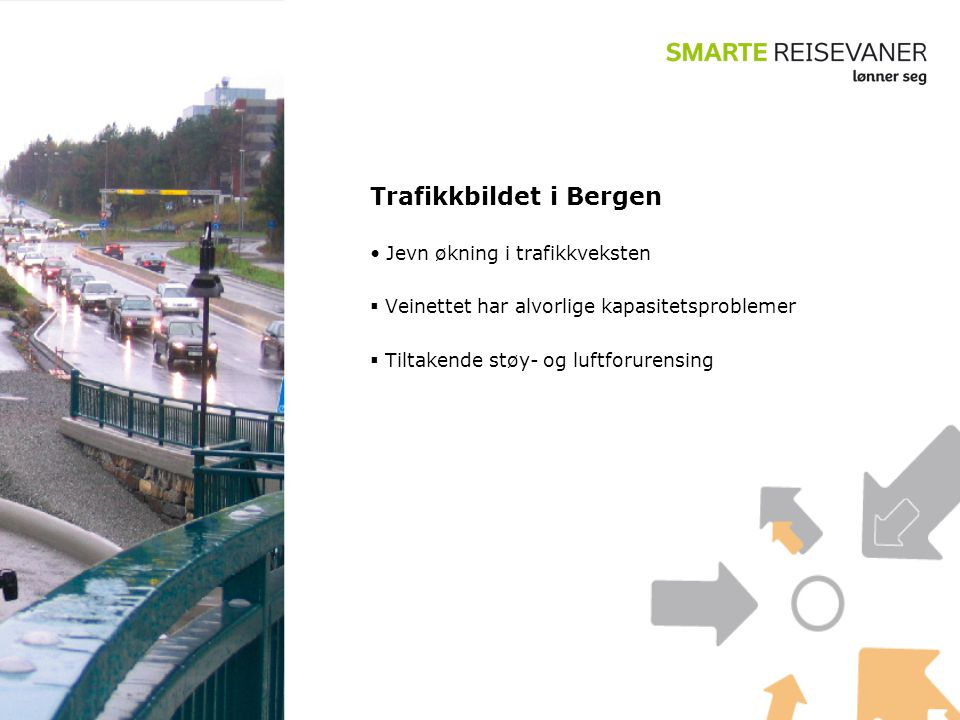 Trafikkbildet i Bergen • Jevn økning i trafikkveksten  Veinettet har alvorlige kapasitetsproblemer  Tiltakende støy- og luftforurensing