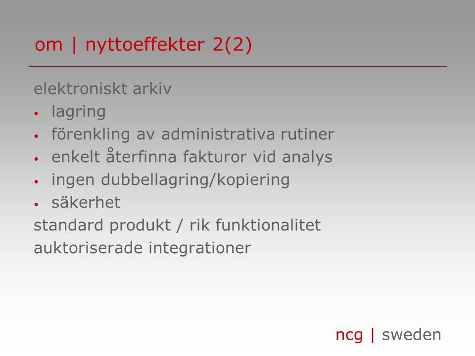 ncg | sweden elektroniskt arkiv • lagring • förenkling av administrativa rutiner • enkelt återfinna fakturor vid analys • ingen dubbellagring/kopiering • säkerhet standard produkt / rik funktionalitet auktoriserade integrationer om | nyttoeffekter 2(2)