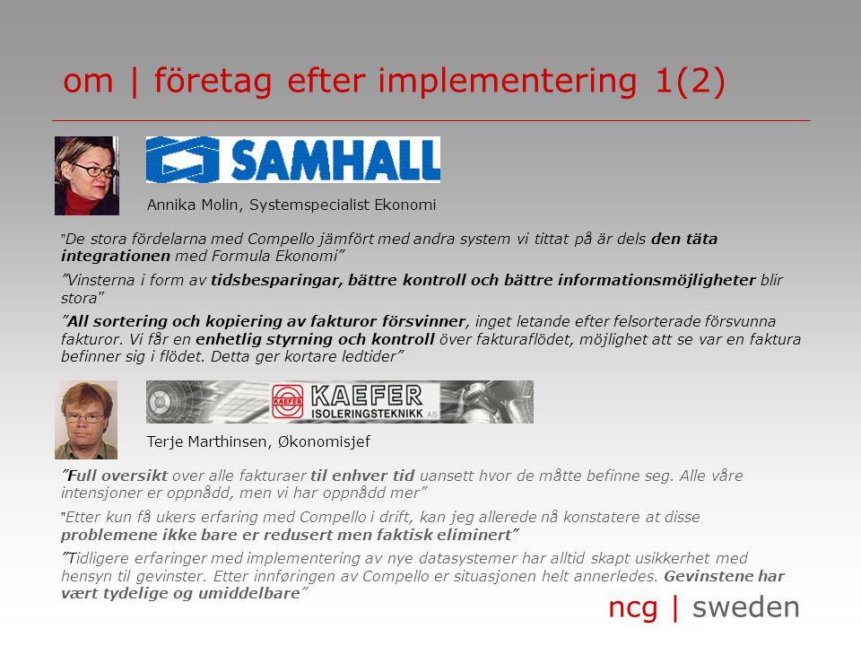 ncg | sweden elektroniskt arkiv • lagring • förenkling av administrativa rutiner • enkelt återfinna fakturor vid analys • ingen dubbellagring/kopierin