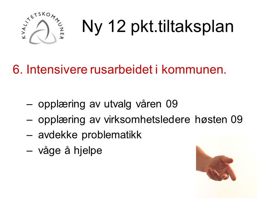 Ny 12 pkt.tiltaksplan 6. Intensivere rusarbeidet i kommunen. –opplæring av utvalg våren 09 –opplæring av virksomhetsledere høsten 09 –avdekke problema
