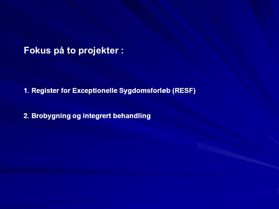 Fokus på to projekter : 1. Register for Exceptionelle Sygdomsforløb (RESF) 2.