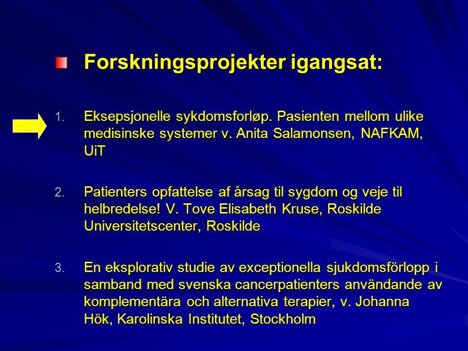 Forskningsprojekter igangsat: 1. Eksepsjonelle sykdomsforløp. Pasienten mellom ulike medisinske systemer v. Anita Salamonsen, NAFKAM, UiT 2. Patienter
