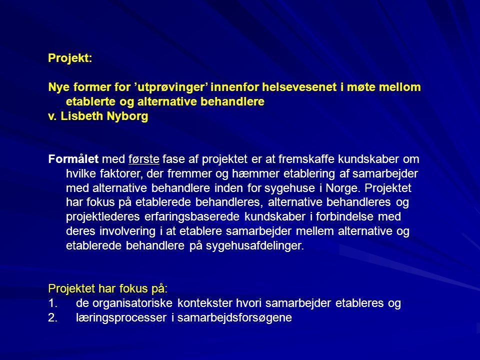 Projekt: Nye former for 'utprøvinger' innenfor helsevesenet i møte mellom etablerte og alternative behandlere v. Lisbeth Nyborg Formålet med første fa