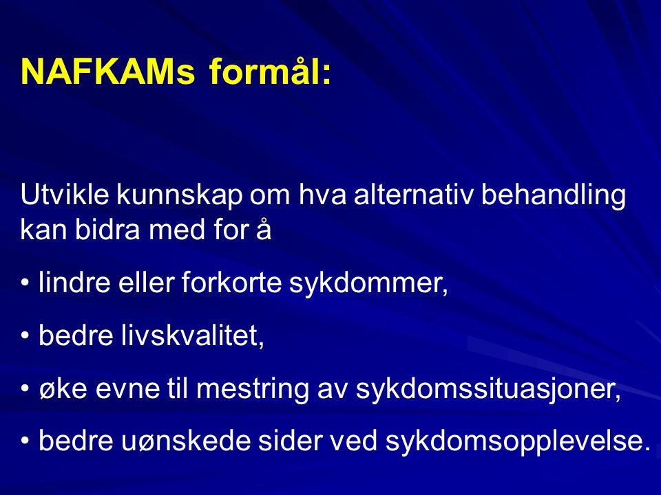 NAFKAMs formål: Utvikle kunnskap om hva alternativ behandling kan bidra med for å • lindre eller forkorte sykdommer, • bedre livskvalitet, • øke evne til mestring av sykdomssituasjoner, • bedre uønskede sider ved sykdomsopplevelse.