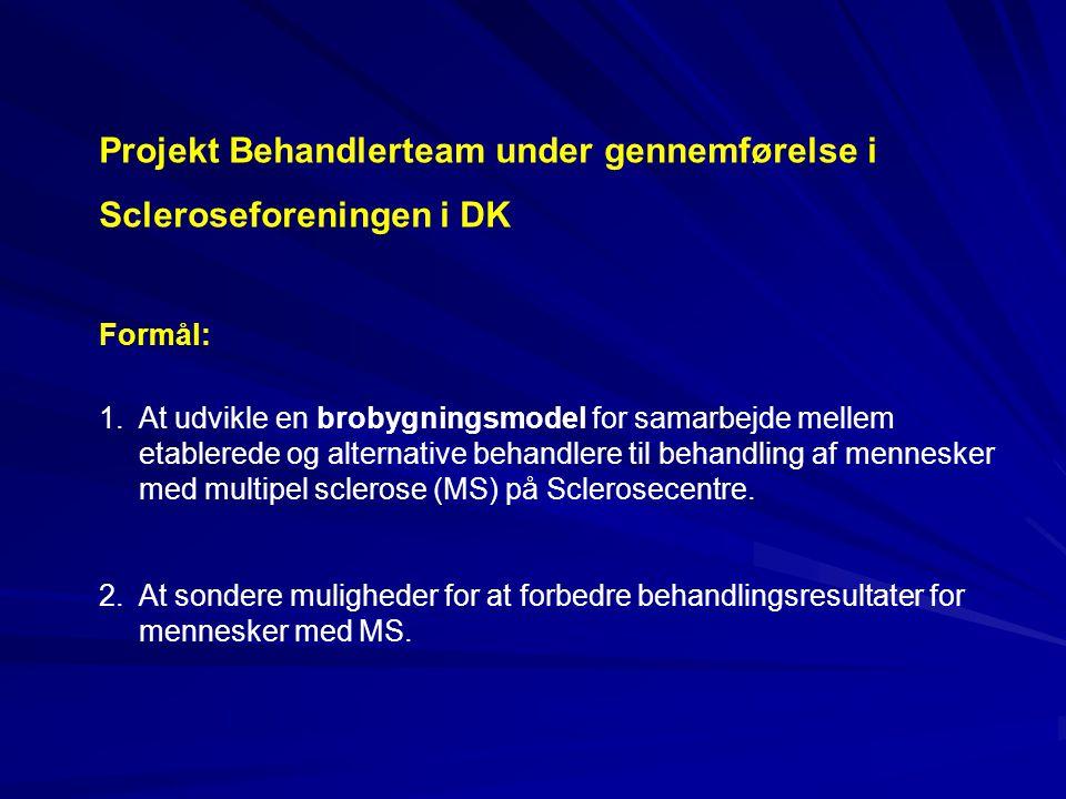 Projekt Behandlerteam under gennemførelse i Scleroseforeningen i DK Formål: 1.At udvikle en brobygningsmodel for samarbejde mellem etablerede og alternative behandlere til behandling af mennesker med multipel sclerose (MS) på Sclerosecentre.