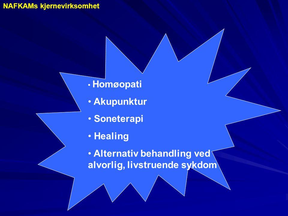 • Homøopati • Akupunktur • Soneterapi • Healing • Alternativ behandling ved alvorlig, livstruende sykdom NAFKAMs kjernevirksomhet