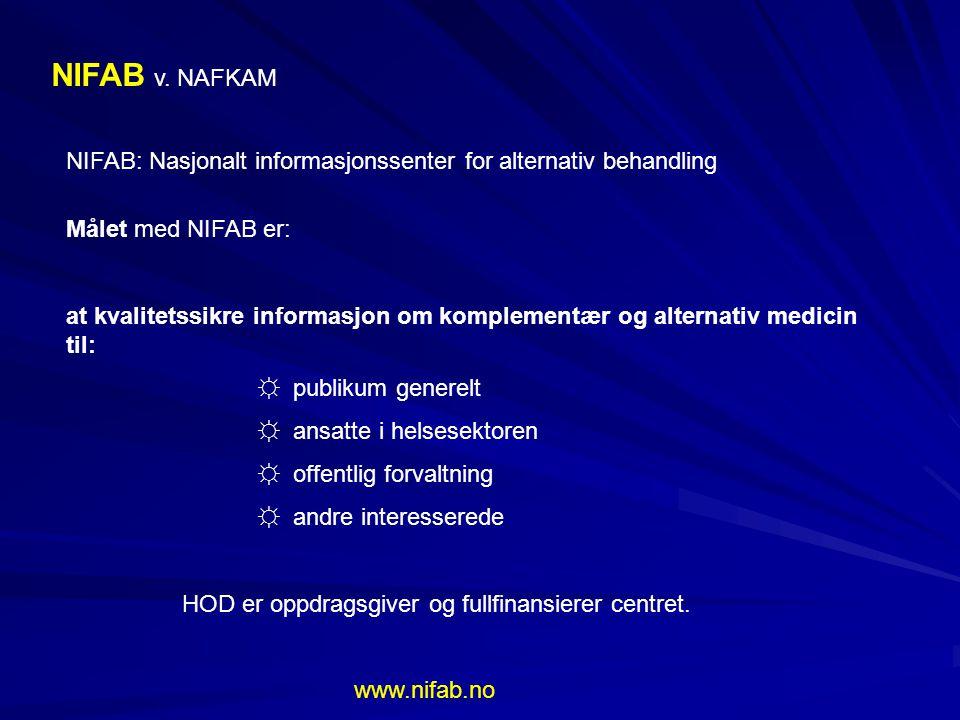 NIFAB v. NAFKAM NIFAB: Nasjonalt informasjonssenter for alternativ behandling Målet med NIFAB er: at kvalitetssikre informasjon om komplementær og alt