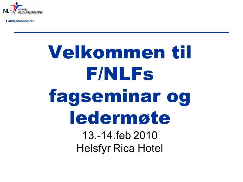 Fallskjermseksjonen Velkommen til F/NLFs fagseminar og ledermøte 13.-14.feb 2010 Helsfyr Rica Hotel