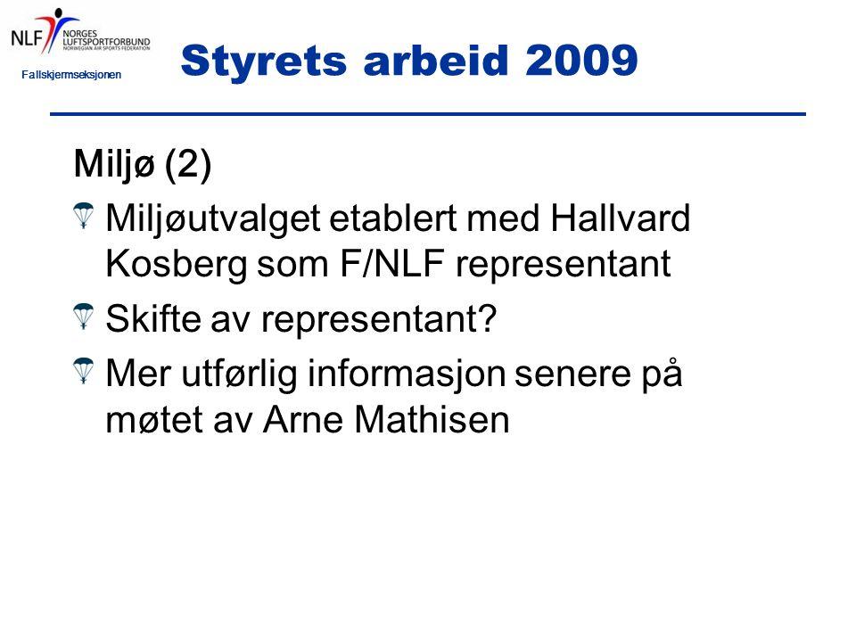 Fallskjermseksjonen Styrets arbeid 2009 Miljø (2) Miljøutvalget etablert med Hallvard Kosberg som F/NLF representant Skifte av representant.