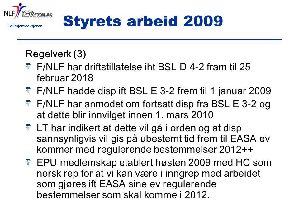 Fallskjermseksjonen Styrets arbeid 2009 Regelverk (3) F/NLF har driftstillatelse iht BSL D 4-2 fram til 25 februar 2018 F/NLF hadde disp ift BSL E 3-2 frem til 1 januar 2009 F/NLF har anmodet om fortsatt disp fra BSL E 3-2 og at dette blir innvilget innen 1.