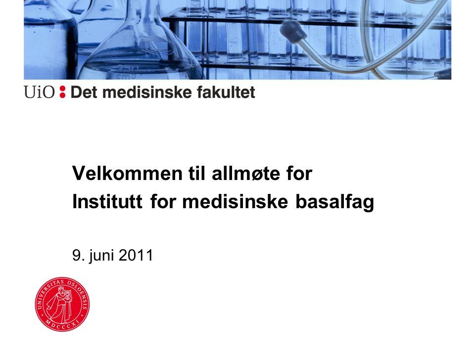 Velkommen til allmøte for Institutt for medisinske basalfag 9. juni 2011